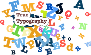 True Typography